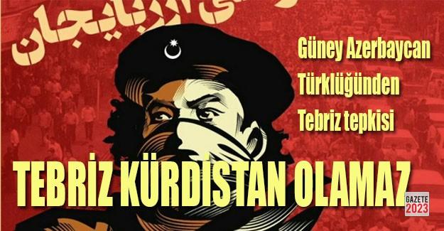 Güney Azerbaycan Kürdistan olamaz!