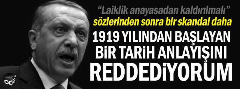 """Recep Tayyip Erdoğan-""""1919 yılından başlayan bir tarih anlayışını reddediyorum."""""""