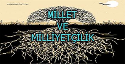 """""""MİLLET VE MİLLİYETÇİLİK"""""""