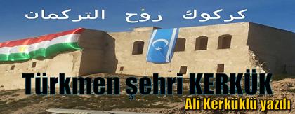 Türkiye'nin Bekâsı ve Güvenliği Kerkük'ten Başlar. Kerkük Düşerse, Türkiye Düşer!