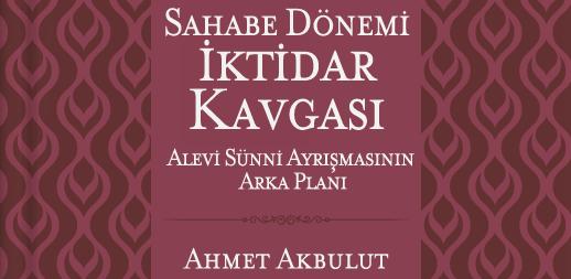 Ahmet Akbulut'un ezber bozan kitabı: Sahabe döneminde İktidar kavgası