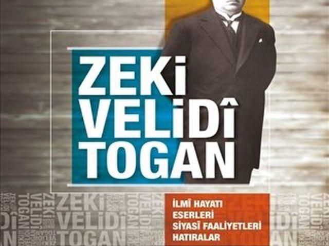 Zeki Velidi Togan-ilmî hayatı, eserleri, siyasi faaliyetleri hatıralar