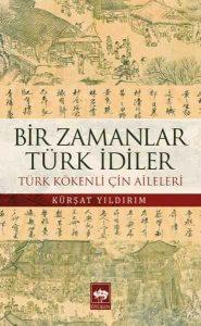 Bir Zamanlar Türk İdiler_ Türk Kökenli Çin Aileleri, Kürşat Yıldırım