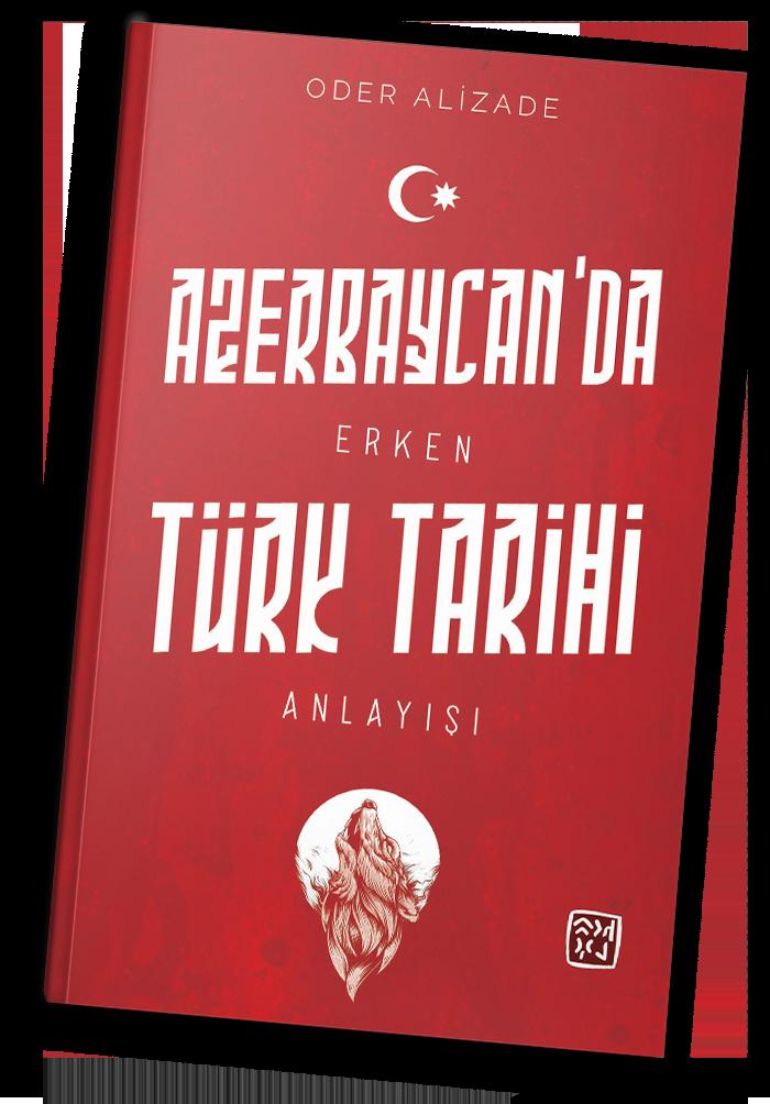 Oder Alizade: Azerbaycan'da Erken Türk Tarihi Anlayışı