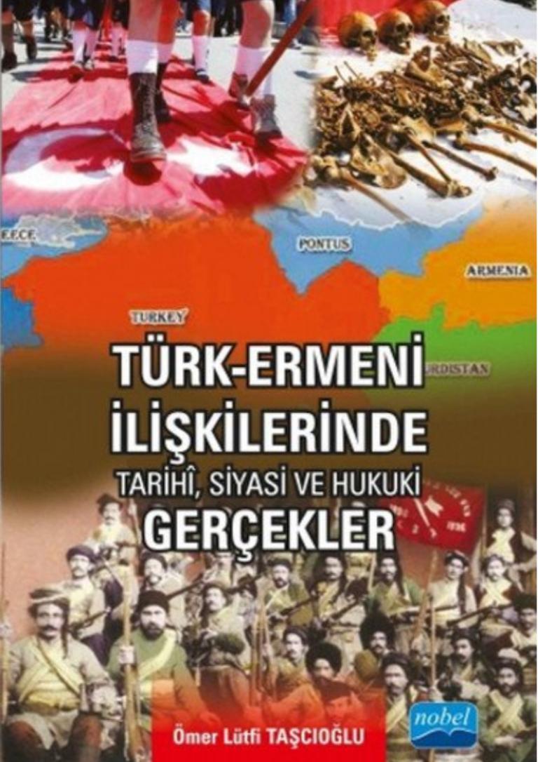 Türk-Ermeni İlişkilerinde Tarihî, Siyasi ve Hukuki Gerçekler Ömer Lütfi Taşçıoğlu