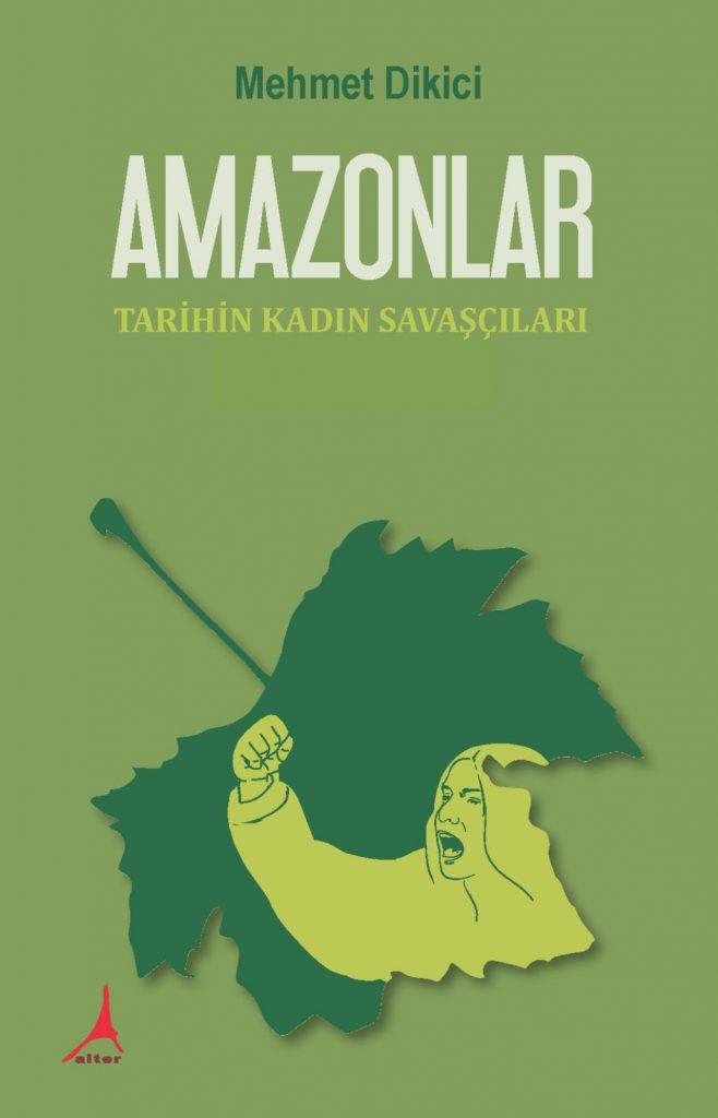 Amazonlar Tarihin Kadın Savaşçıları; Mehmet Dikici
