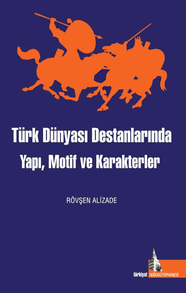 Türk Dünyası Destanlarında Yapı Motif ve Karakterler, Editörler; Rövşen Alizade