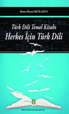 Ahmet Bican Ercilasun; Türk Dili Temel Kitabı Herkes İçin Türk Dili