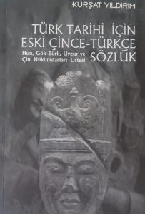 Kürşat Yıldırım: Türk Tarihi İçin Eski Çince-Türkçe Sözlük Hun, Göktürk, Uygur ve Çin Hükümdarları Listesi