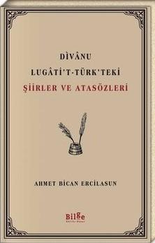 Ahmet Bican Ercilasun: Divânu Lugâti't-Türk'teki şiirler ve atasözleri