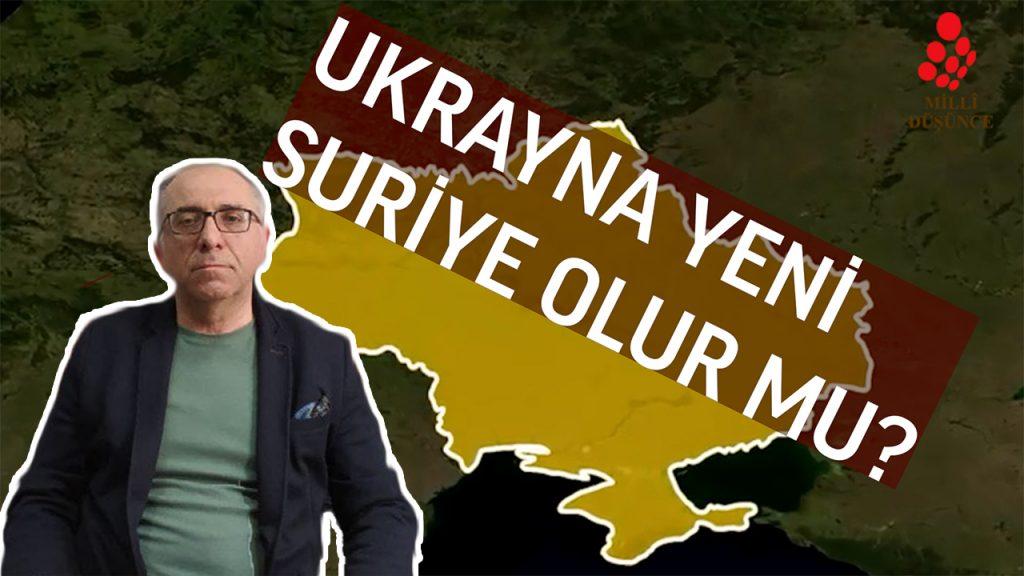 Ukrayna krizi aslında bir Türkiye sorunu mu? – Prof. Dr. Abdullah GÜNDOĞDU