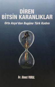 Diren bitsin karanlıklar-Orta Asya'dan bugüne Türk kadını