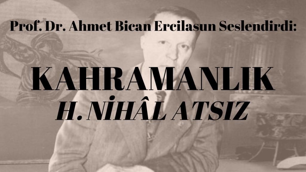 Prof. Dr. Ahmet Bican Ercilasun seslendirdi: Kahramanlık (H. Nihâl Atsız)