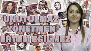Türk sinemasının unutulmaz yönetmeni – Ertem Eğilmez