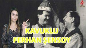 Türk Tiyatrosunun Kavuklusu Ferhan Şensoy
