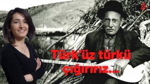 Türk'üz türkü çığırırız